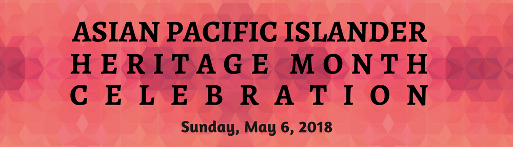 Asian Pacific Islander (API) Heritage Month Celebration